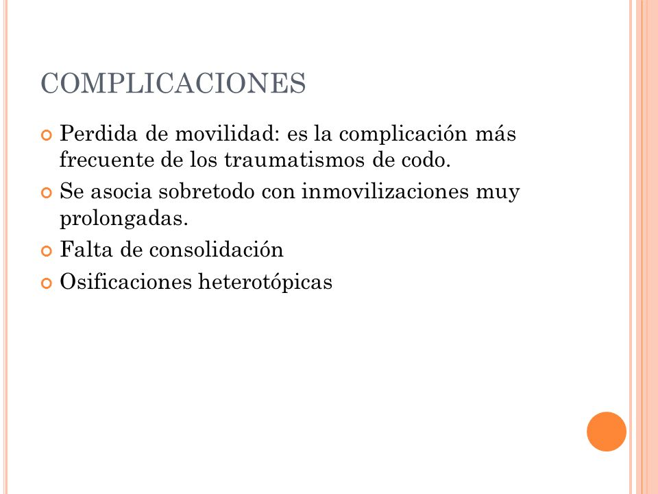 COMPLICACIONES Perdida de movilidad: es la complicación más frecuente de los traumatismos de codo. Se asocia sobretodo con inmovilizaciones muy prolon
