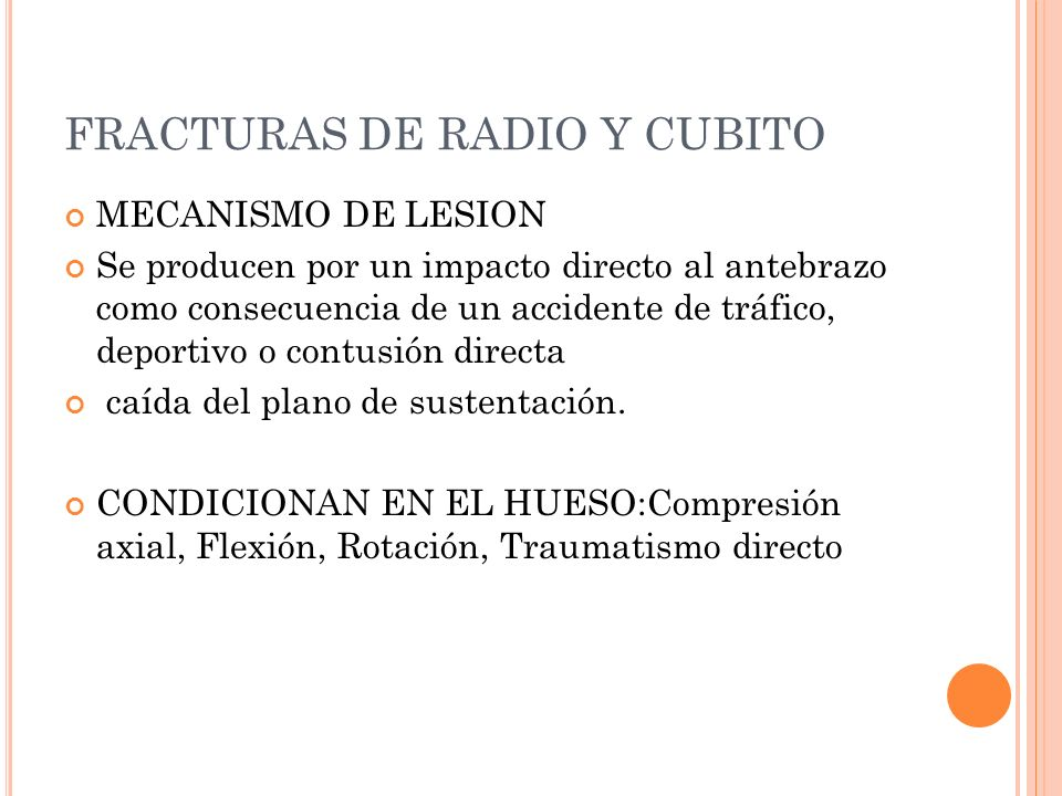 FRACTURAS DE RADIO Y CUBITO MECANISMO DE LESION Se producen por un impacto directo al antebrazo como consecuencia de un accidente de tráfico, deportiv