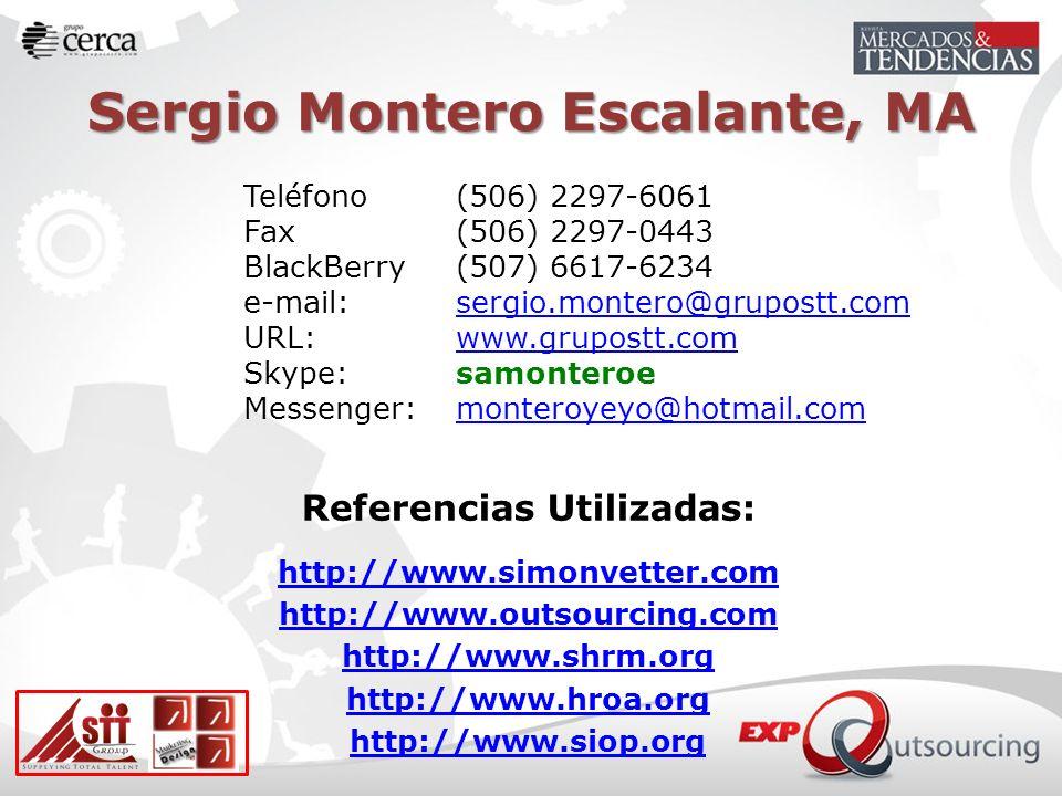 Teléfono (506) 2297-6061 Fax (506) 2297-0443 BlackBerry(507) 6617-6234 e-mail: sergio.montero@grupostt.comsergio.montero@grupostt.com URL: www.grupostt.comwww.grupostt.com Skype: samonteroe Messenger:monteroyeyo@hotmail.commonteroyeyo@hotmail.com Referencias Utilizadas: http://www.simonvetter.com http://www.outsourcing.com http://www.shrm.org http://www.hroa.org http://www.siop.org Sergio Montero Escalante, MA