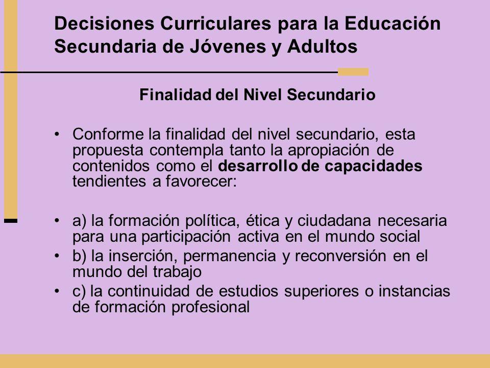 Decisiones Curriculares para la Educación Secundaria de Jóvenes y Adultos Finalidad del Nivel Secundario Conforme la finalidad del nivel secundario, e