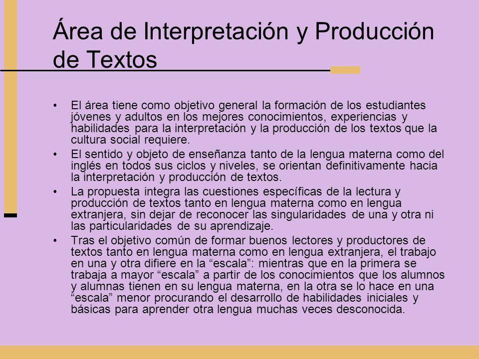 Área de Interpretación y Producción de Textos El área tiene como objetivo general la formación de los estudiantes jóvenes y adultos en los mejores con