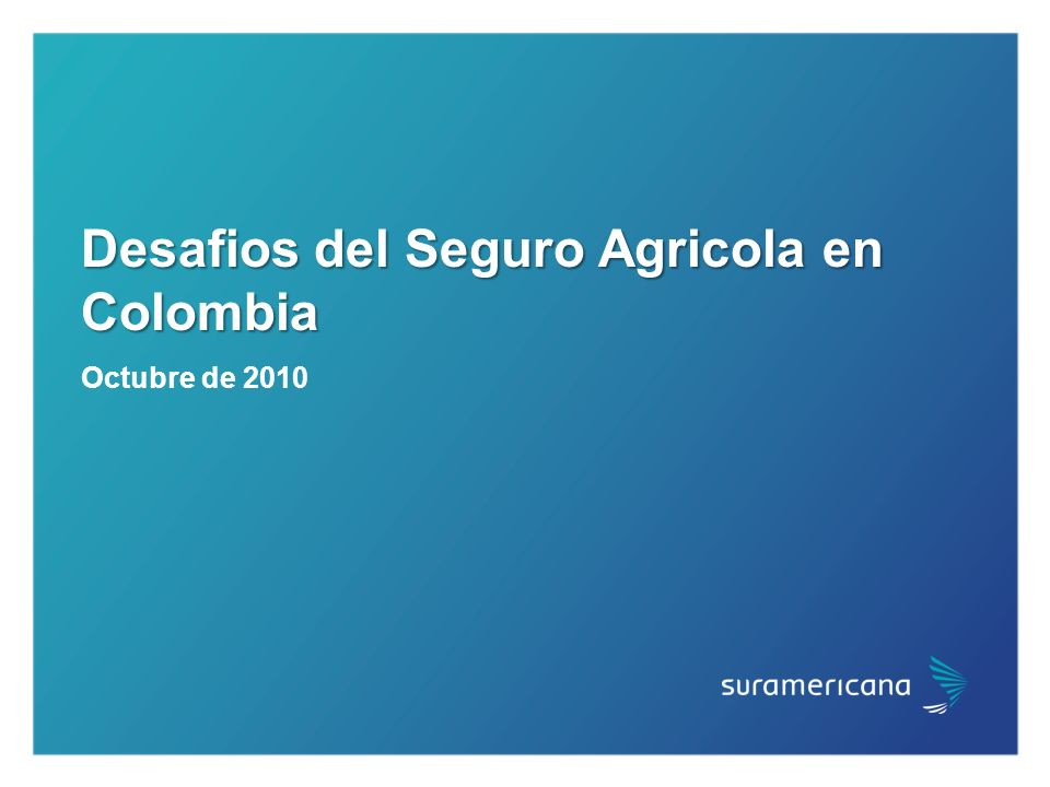 Desafios del Seguro Agricola en Colombia Octubre de 2010