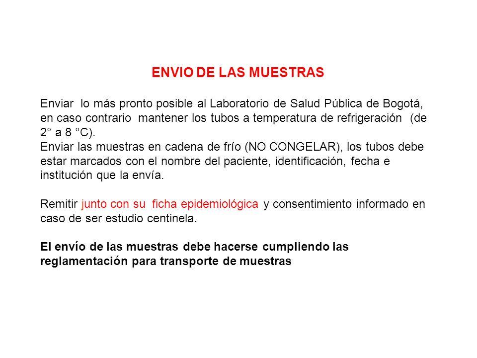 ENVIO DE LAS MUESTRAS Enviar lo más pronto posible al Laboratorio de Salud Pública de Bogotá, en caso contrario mantener los tubos a temperatura de re