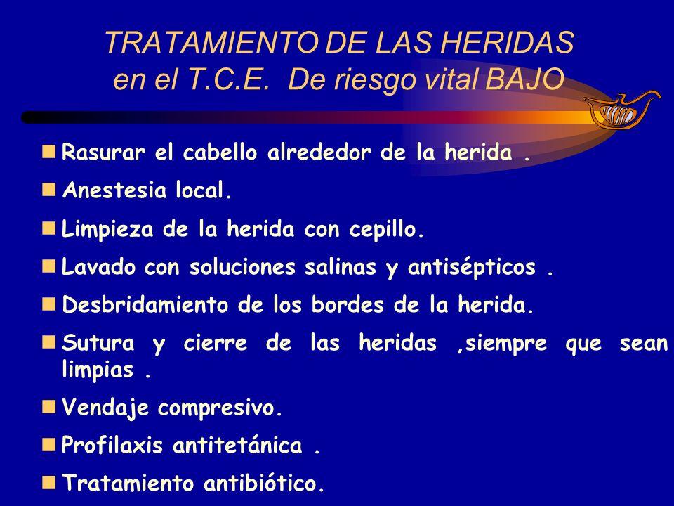 TRATAMIENTO DE LAS HERIDAS en el T.C.E. De riesgo vital BAJO Rasurar el cabello alrededor de la herida. Anestesia local. Limpieza de la herida con cep
