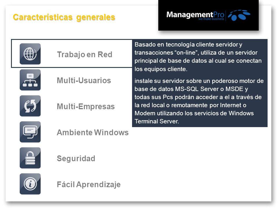 Características generales Fácil AprendizajeMulti-EmpresasMulti-UsuariosTrabajo en RedSeguridadAmbiente Windows Basado en tecnología cliente servidor y