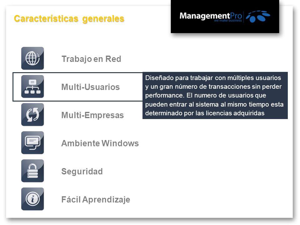 Características generales Fácil AprendizajeMulti-EmpresasMulti-UsuariosTrabajo en RedSeguridadAmbiente Windows Diseñado para trabajar con múltiples us