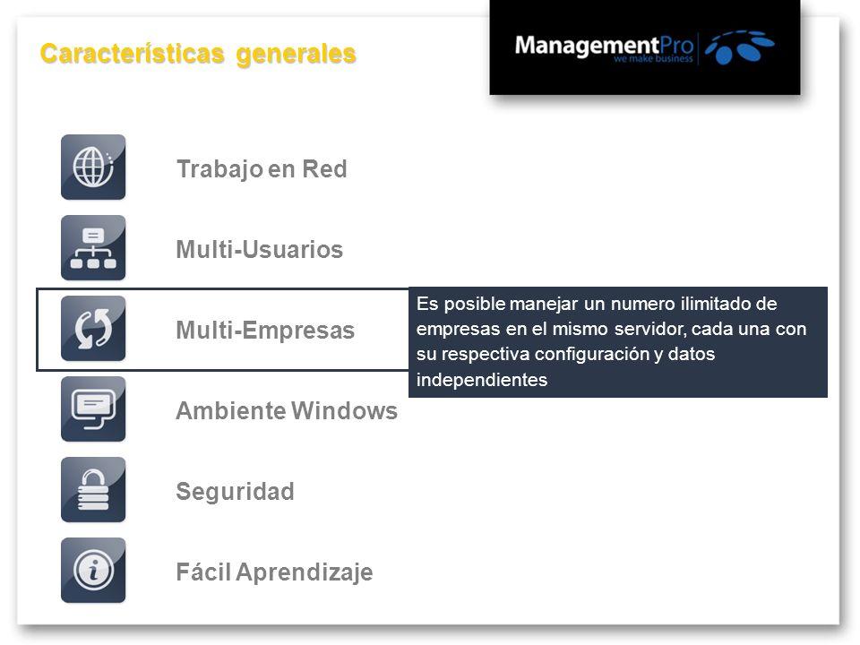 Características generales Fácil AprendizajeMulti-EmpresasMulti-UsuariosTrabajo en RedSeguridadAmbiente Windows Es posible manejar un numero ilimitado