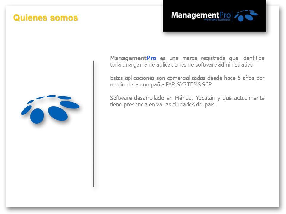 Quienes somos ManagementPro es una marca registrada que identifica toda una gama de aplicaciones de software administrativo. Estas aplicaciones son co