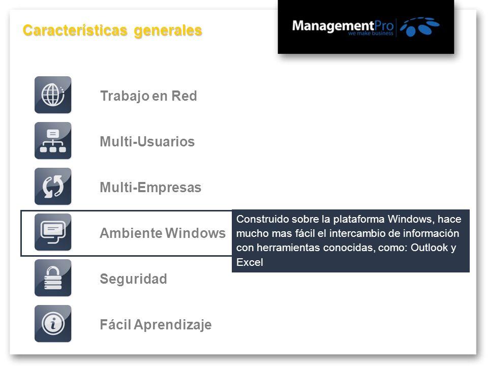 Características generales Fácil AprendizajeMulti-EmpresasMulti-UsuariosTrabajo en RedSeguridadAmbiente Windows Construido sobre la plataforma Windows,