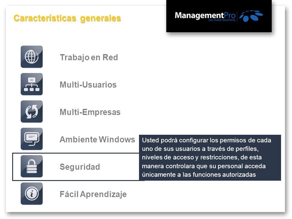 Características generales Fácil AprendizajeMulti-EmpresasMulti-UsuariosTrabajo en RedSeguridadAmbiente Windows Usted podrá configurar los permisos de