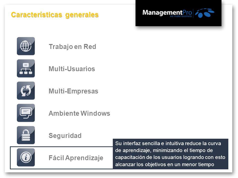 Características generales Fácil AprendizajeMulti-EmpresasMulti-UsuariosTrabajo en RedSeguridadAmbiente Windows Su interfaz sencilla e intuitiva reduce