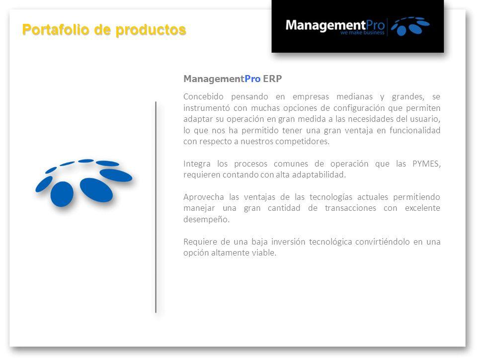 Portafolio de productos ManagementPro ERP Concebido pensando en empresas medianas y grandes, se instrumentó con muchas opciones de configuración que p