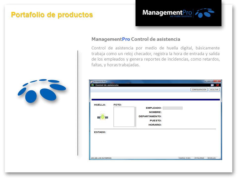 Portafolio de productos ManagementPro Control de asistencia Control de asistencia por medio de huella digital, básicamente trabaja como un reloj checa