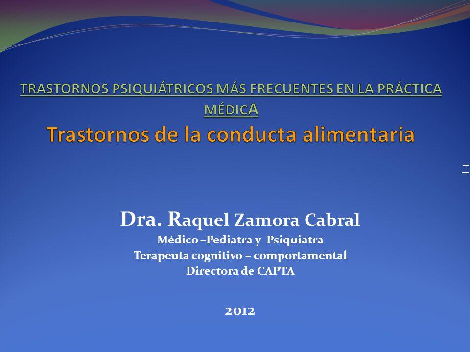 - Dra. R aquel Zamora Cabral Médico –Pediatra y Psiquiatra Terapeuta cognitivo – comportamental Directora de CAPTA 2012