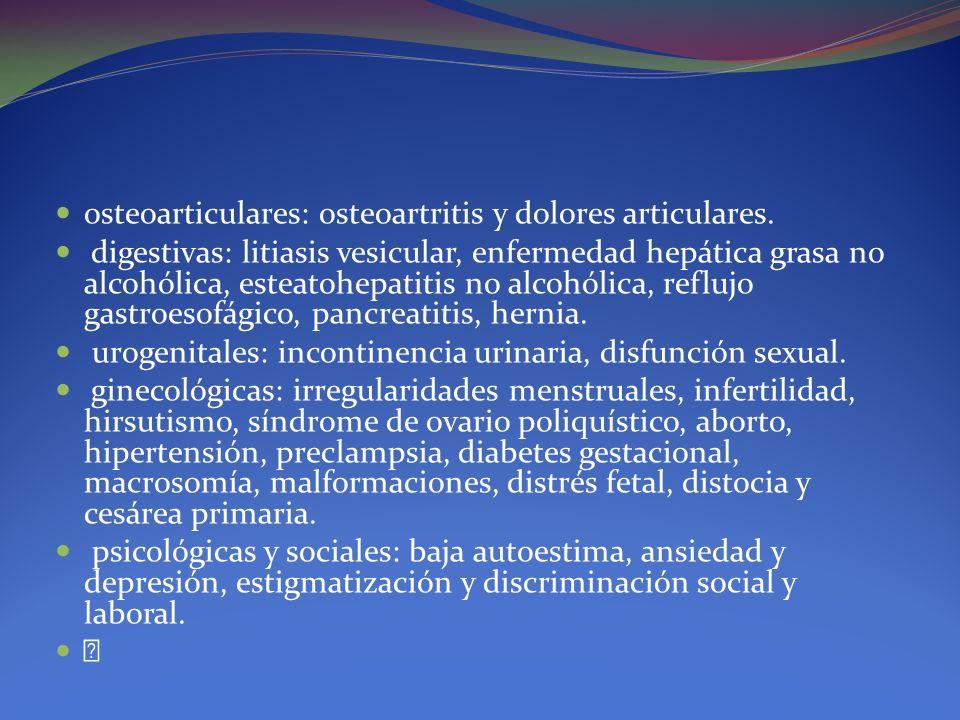 osteoarticulares: osteoartritis y dolores articulares. digestivas: litiasis vesicular, enfermedad hepática grasa no alcohólica, esteatohepatitis no al
