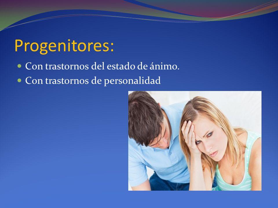 Progenitores: Con trastornos del estado de ánimo. Con trastornos de personalidad