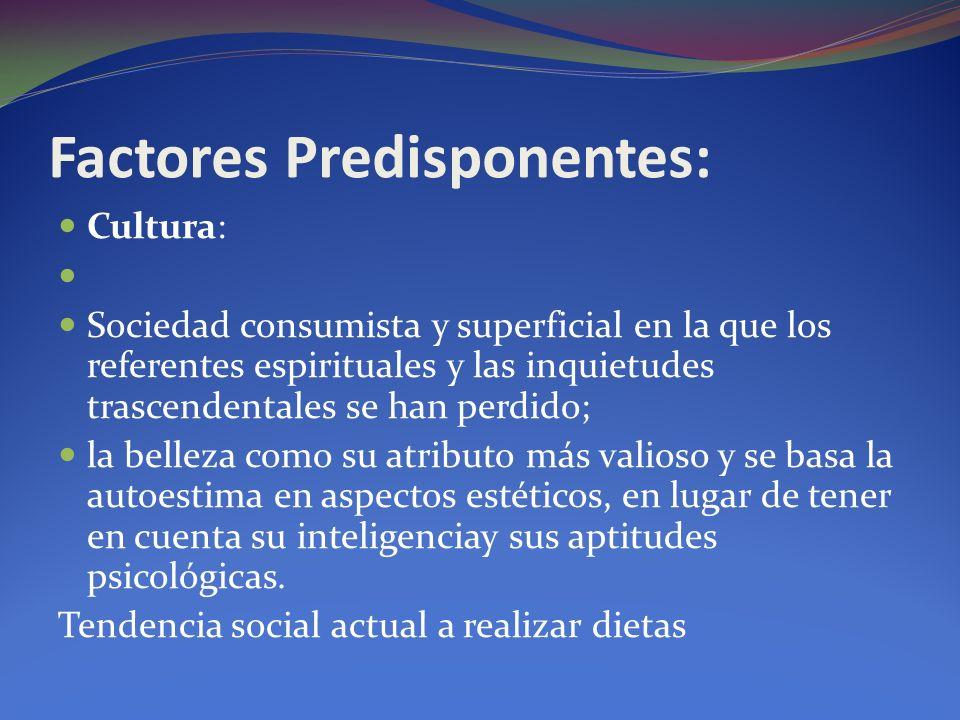 Factores Predisponentes: Cultura: Sociedad consumista y superficial en la que los referentes espirituales y las inquietudes trascendentales se han per