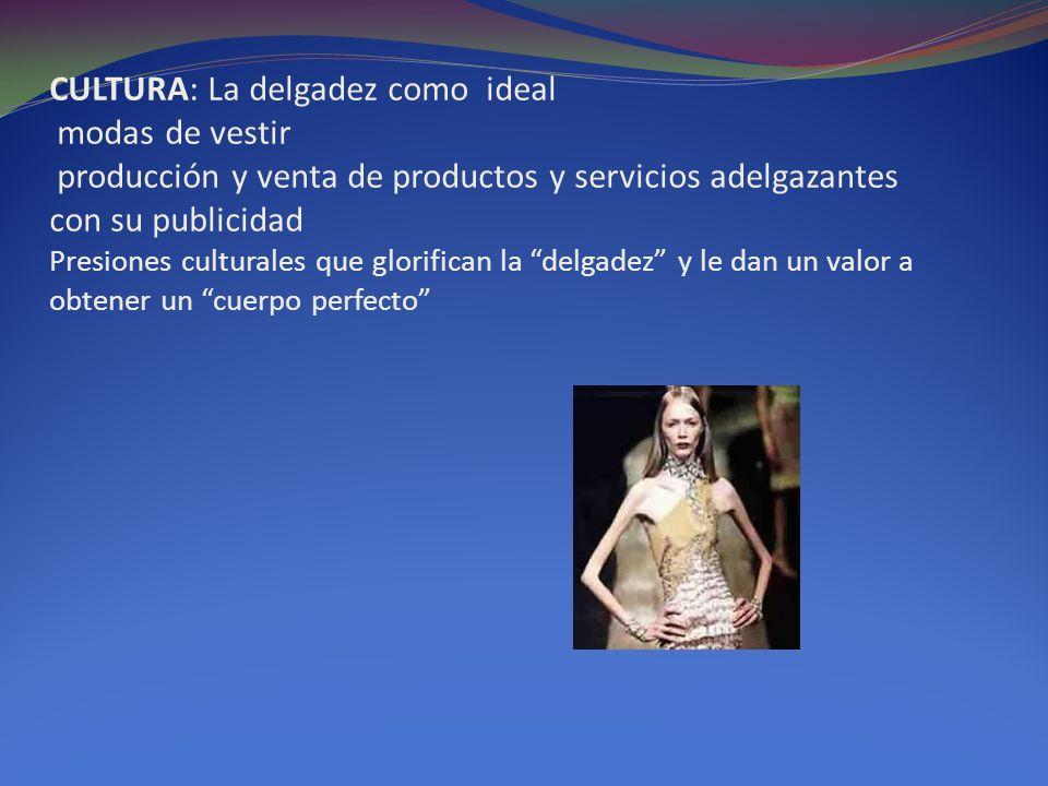 CULTURA: La delgadez como ideal modas de vestir producción y venta de productos y servicios adelgazantes con su publicidad Presiones culturales que gl