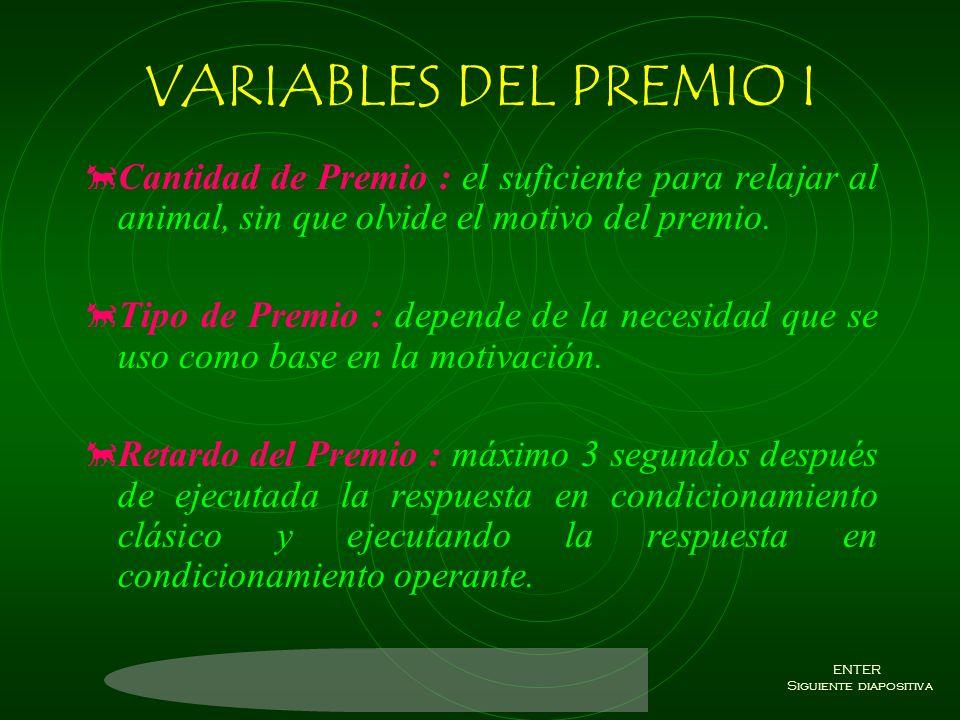 PREMIO Es un estímulo positivo a la respuesta incondicionada o a la respuesta condicionada. El premio tiene difentes presentaciones: a) Atractores (pe