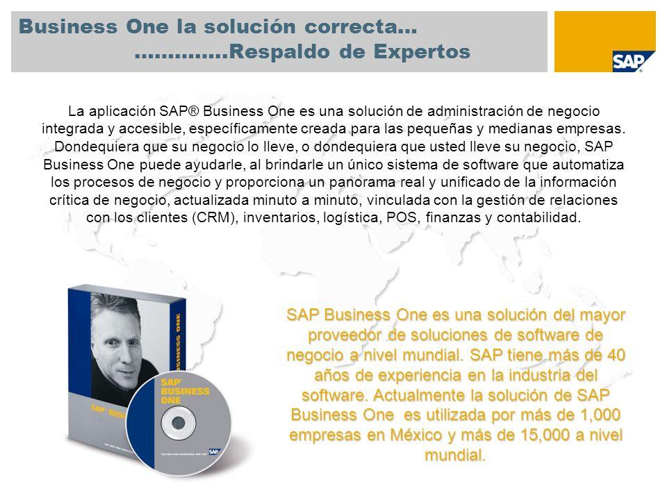 Business One la solución correcta… …………..Respaldo de Expertos La aplicación SAP® Business One es una solución de administración de negocio integrada y