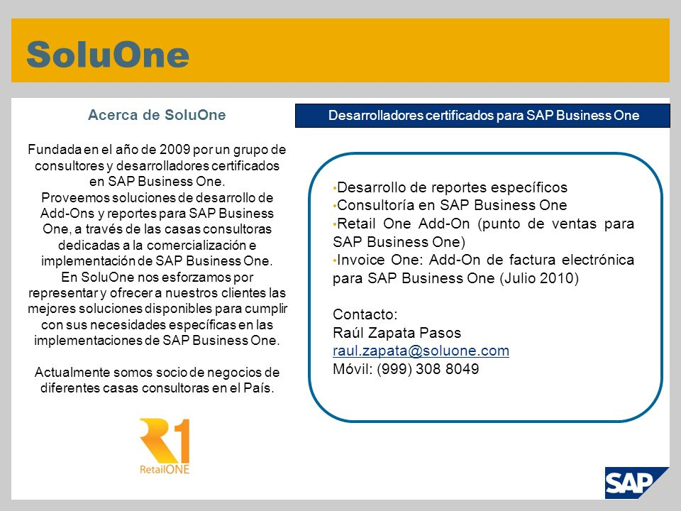 © SAP 2007 / Page 15 SoluOne Acerca de SoluOne Fundada en el año de 2009 por un grupo de consultores y desarrolladores certificados en SAP Business On