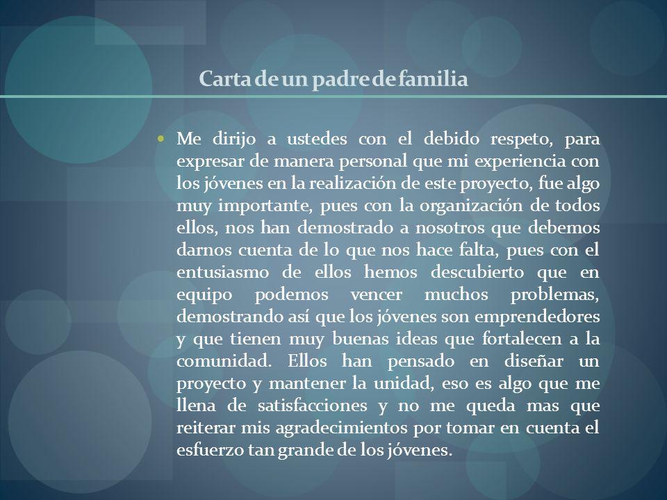 Carta de un padre de familia Me dirijo a ustedes con el debido respeto, para expresar de manera personal que mi experiencia con los jóvenes en la real