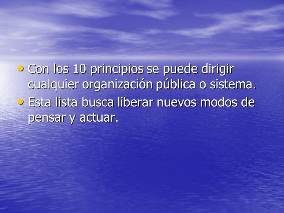 Con los 10 principios se puede dirigir cualquier organización pública o sistema. Con los 10 principios se puede dirigir cualquier organización pública