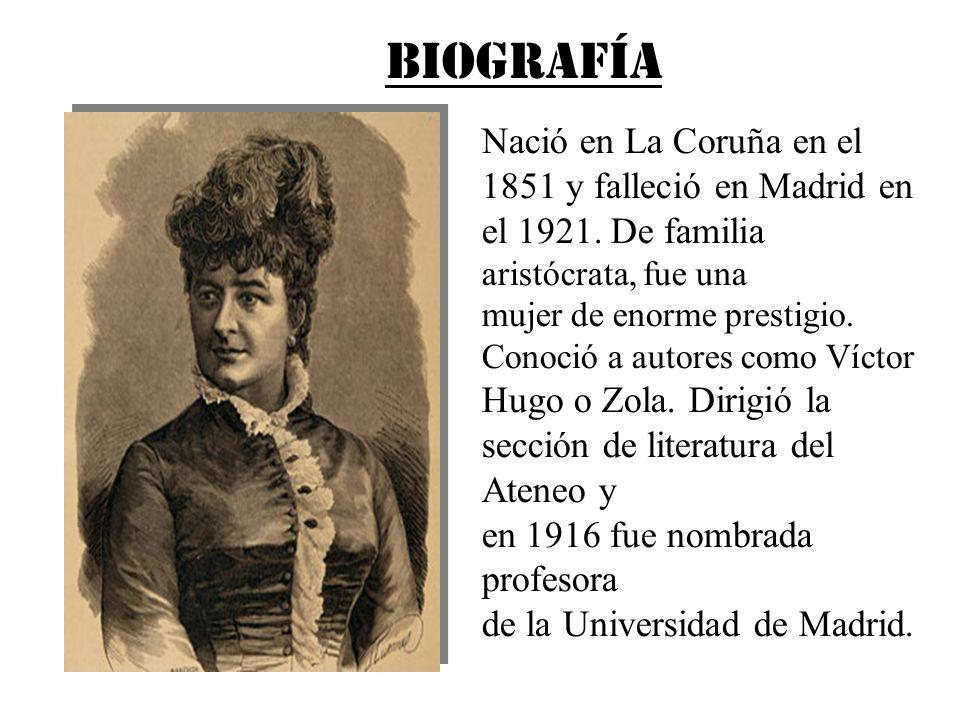 BIOGRAFÍA Nació en La Coruña en el 1851 y falleció en Madrid en el 1921. De familia aristócrata, fue una mujer de enorme prestigio. Conoció a autores