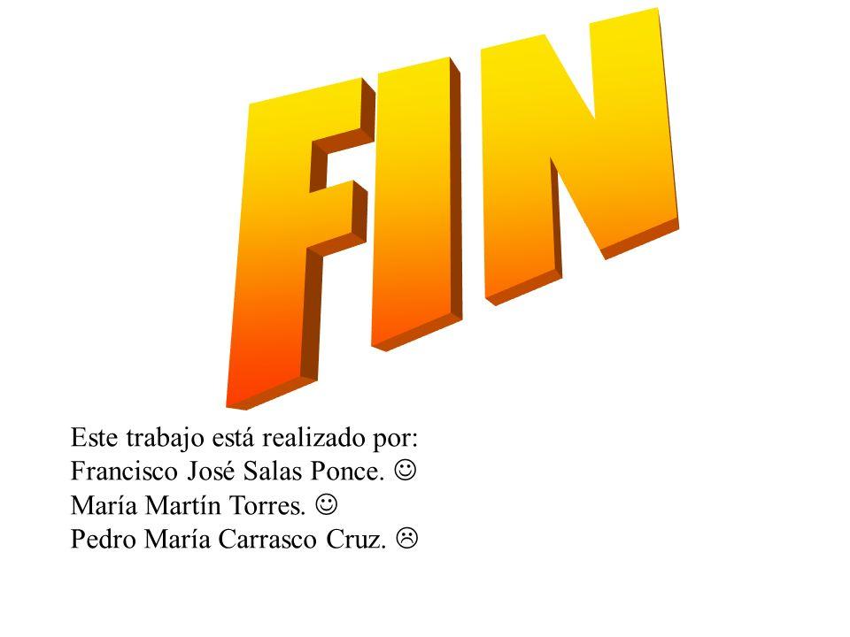 Este trabajo está realizado por: Francisco José Salas Ponce. María Martín Torres. Pedro María Carrasco Cruz.