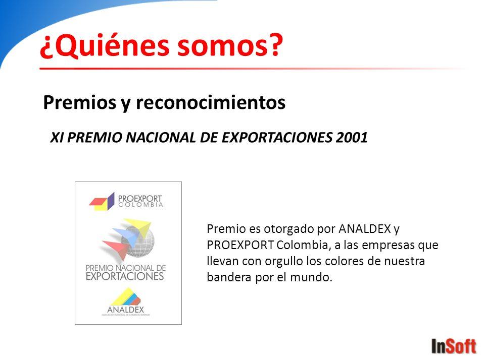 ¿Quiénes somos? Premios y reconocimientos XI PREMIO NACIONAL DE EXPORTACIONES 2001 Premio es otorgado por ANALDEX y PROEXPORT Colombia, a las empresas