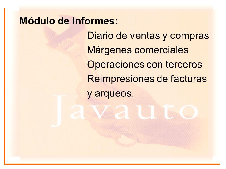 Módulo de Informes: Diario de ventas y compras Márgenes comerciales Operaciones con terceros Reimpresiones de facturas y arqueos.