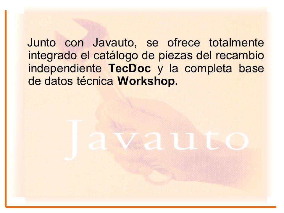 Junto con Javauto, se ofrece totalmente integrado el catálogo de piezas del recambio independiente TecDoc y la completa base de datos técnica Workshop