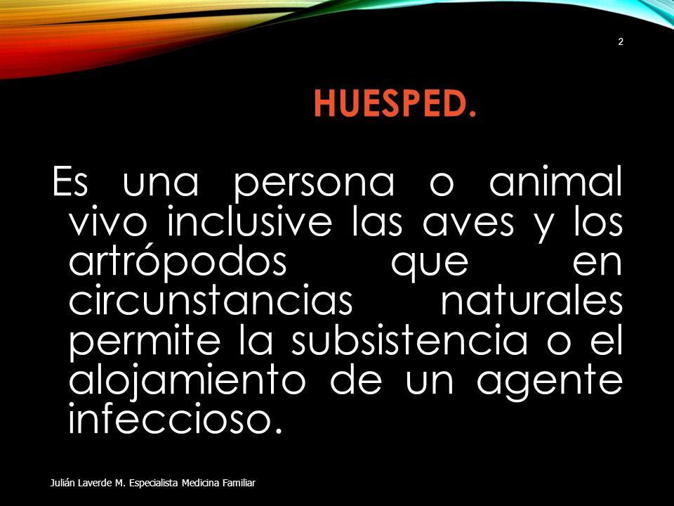 HUESPED. Es una persona o animal vivo inclusive las aves y los artrópodos que en circunstancias naturales permite la subsistencia o el alojamiento de
