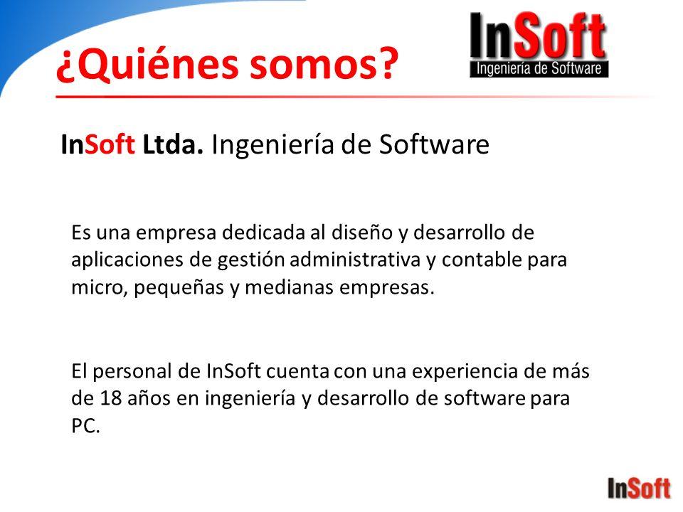 ¿Quiénes somos? InSoft Ltda. Ingeniería de Software Es una empresa dedicada al diseño y desarrollo de aplicaciones de gestión administrativa y contabl