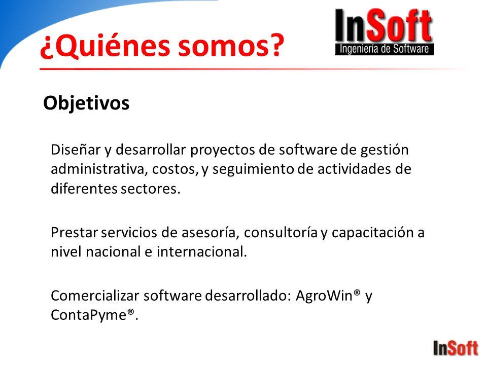¿Quiénes somos? Objetivos Diseñar y desarrollar proyectos de software de gestión administrativa, costos, y seguimiento de actividades de diferentes se
