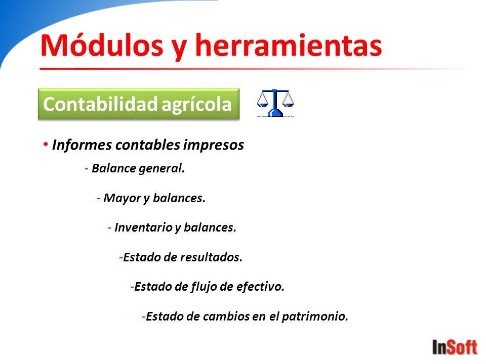 Módulos y herramientas Contabilidad agrícola Informes contables impresos - Balance general. - Mayor y balances. - Inventario y balances. -Estado de re