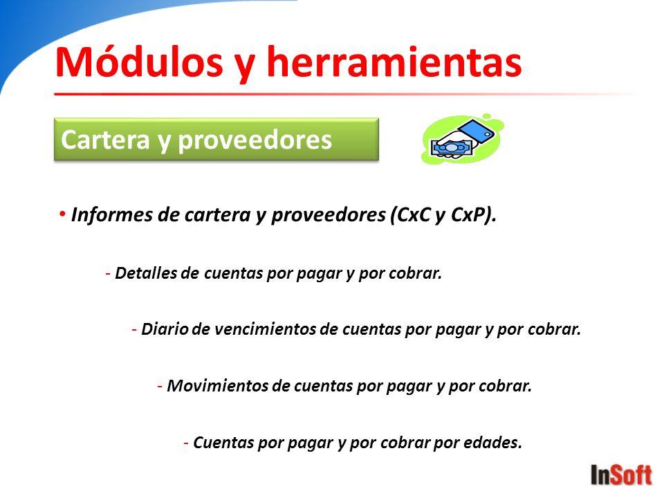 Módulos y herramientas Cartera y proveedores Informes de cartera y proveedores (CxC y CxP). - Detalles de cuentas por pagar y por cobrar. - Diario de