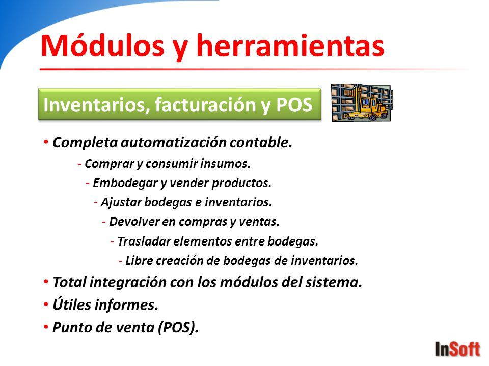 Módulos y herramientas Inventarios, facturación y POS Completa automatización contable. - Comprar y consumir insumos. - Embodegar y vender productos.