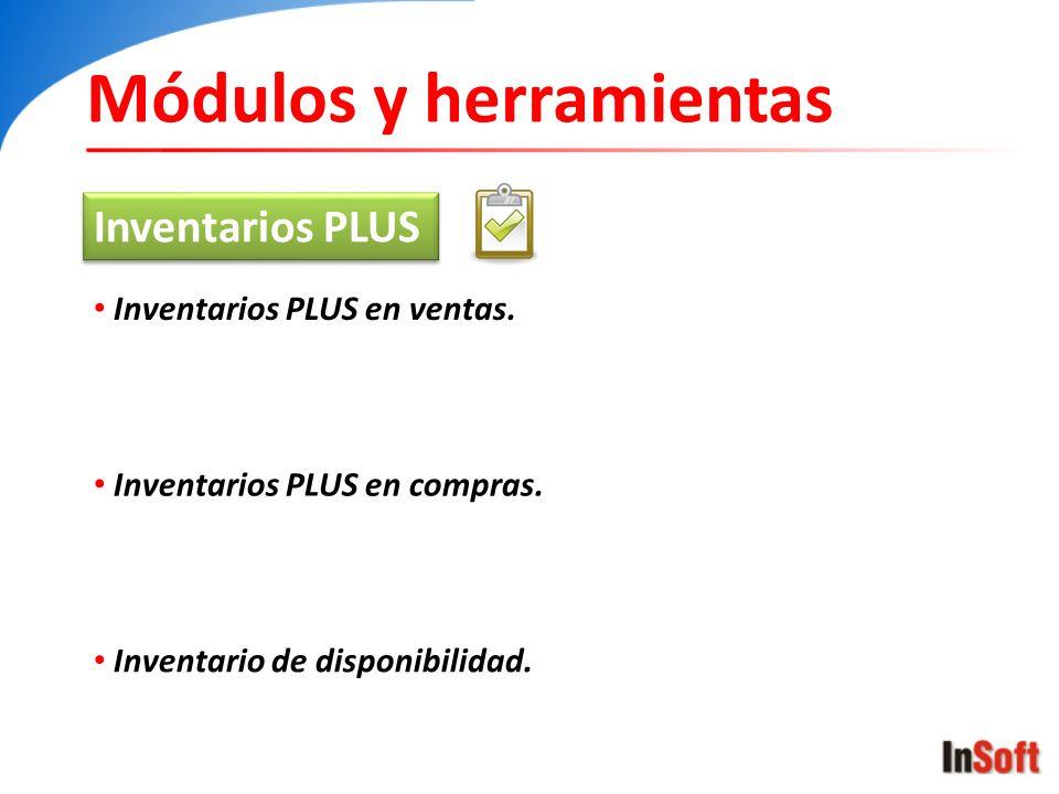 Módulos y herramientas Inventarios PLUS Inventarios PLUS en ventas. Inventarios PLUS en compras. Inventario de disponibilidad.