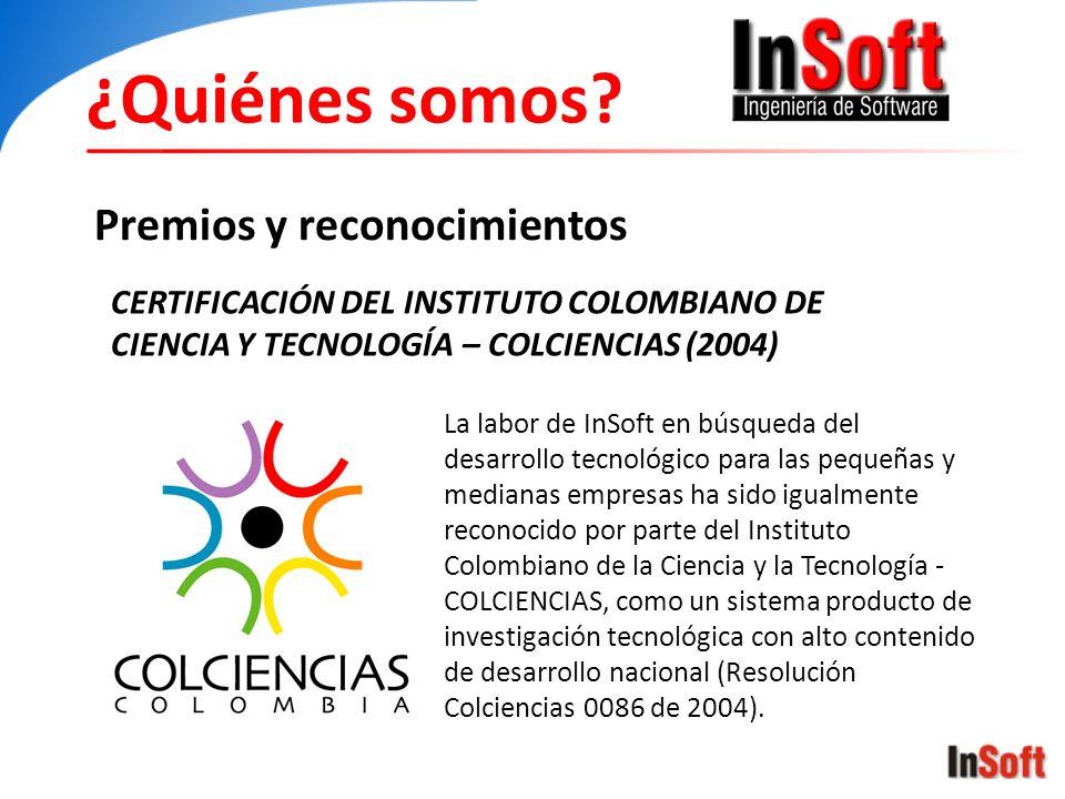 ¿Quiénes somos? Premios y reconocimientos CERTIFICACIÓN DEL INSTITUTO COLOMBIANO DE CIENCIA Y TECNOLOGÍA – COLCIENCIAS (2004) La labor de InSoft en bú