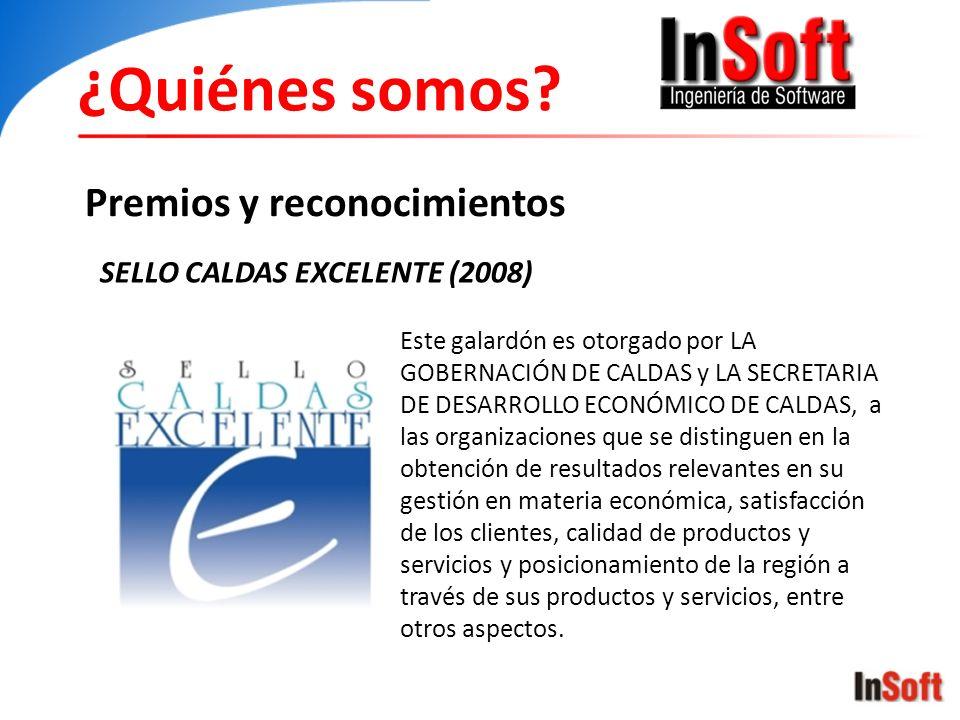 ¿Quiénes somos? Premios y reconocimientos SELLO CALDAS EXCELENTE (2008) Este galardón es otorgado por LA GOBERNACIÓN DE CALDAS y LA SECRETARIA DE DESA