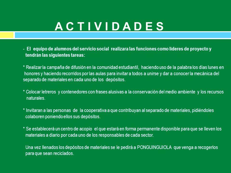 - El equipo de alumnos del servicio social realizara las funciones como líderes de proyecto y tendrán las siguientes tareas: * Realizar la campaña de