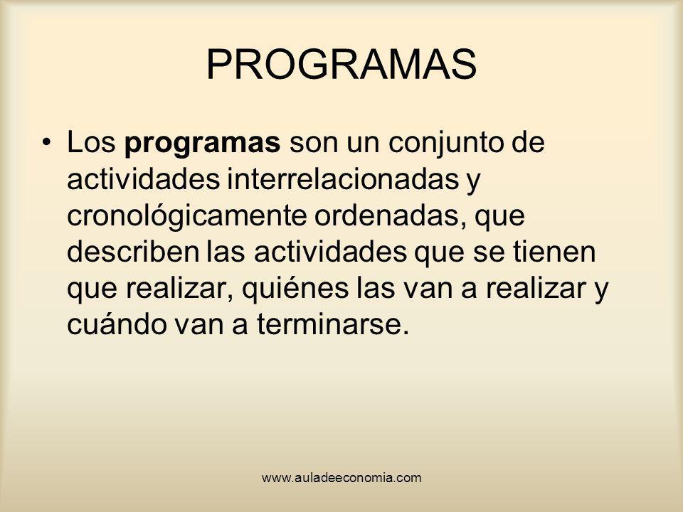 www.auladeeconomia.com PROGRAMAS Los programas son un conjunto de actividades interrelacionadas y cronológicamente ordenadas, que describen las activi