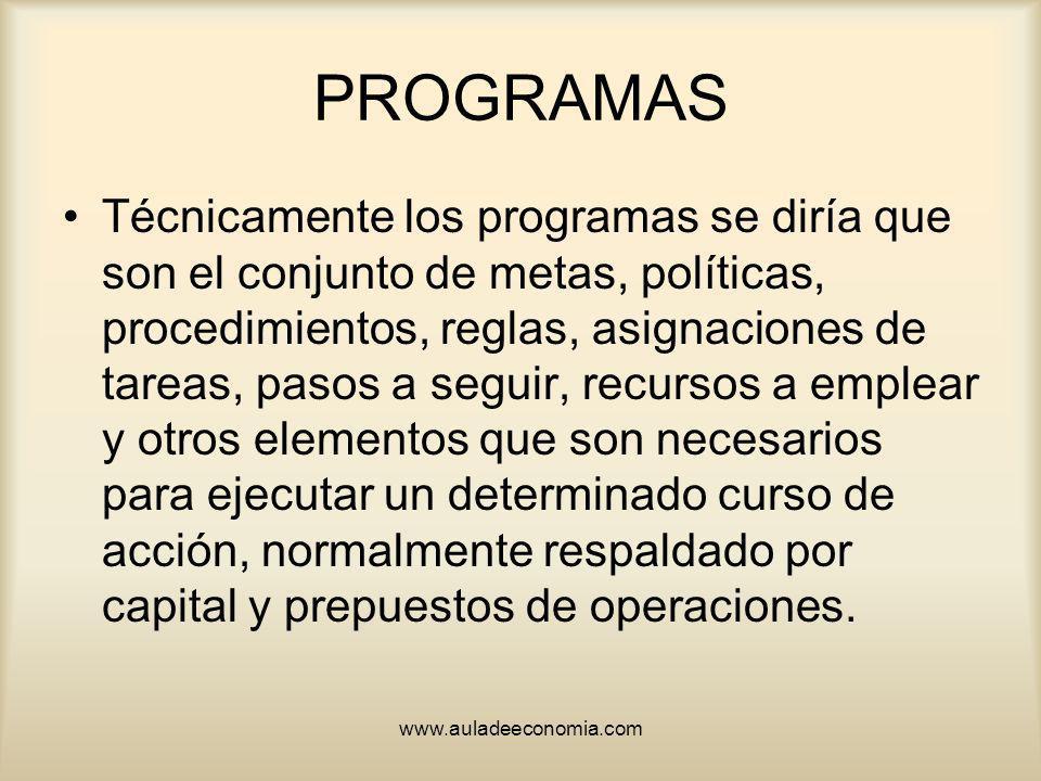 www.auladeeconomia.com PROGRAMAS Técnicamente los programas se diría que son el conjunto de metas, políticas, procedimientos, reglas, asignaciones de