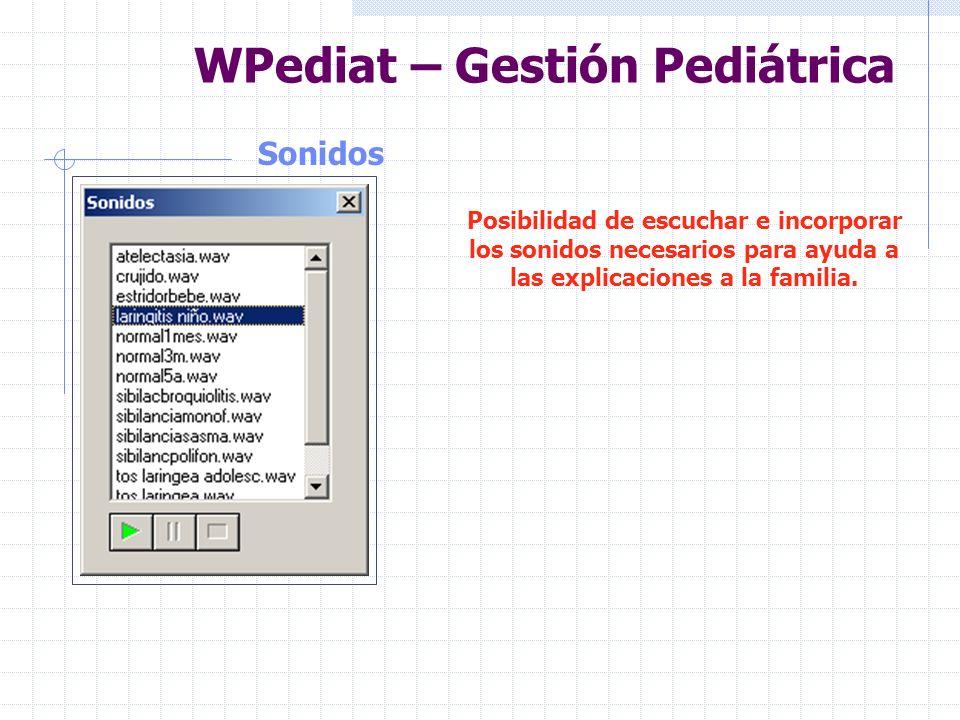 WPediat – Gestión Pediátrica Videos de Ayuda Posibilidad de visualizar e incorporar los videos necesarios para ayuda a las explicaciones a la familia.