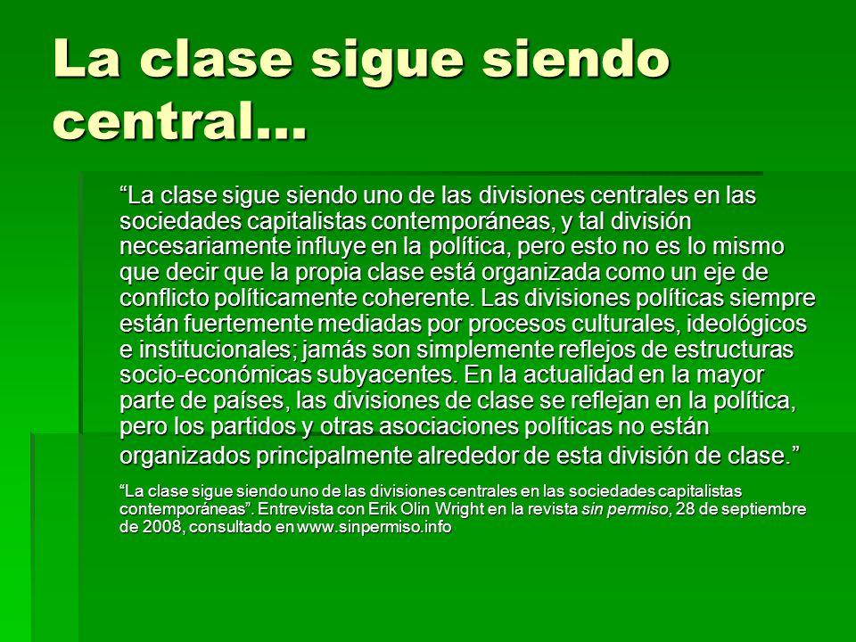 La clase sigue siendo central... La clase sigue siendo uno de las divisiones centrales en las sociedades capitalistas contemporáneas, y tal división n