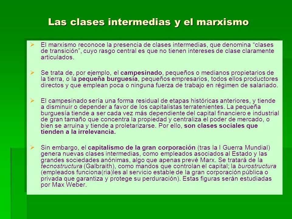 Las clases intermedias y el marxismo El marxismo reconoce la presencia de clases intermedias, que denomina clases de transición, cuyo rasgo central es