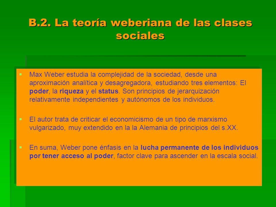 B.2. La teoría weberiana de las clases sociales Max Weber estudia la complejidad de la sociedad, desde una aproximación analítica y desagregadora, est
