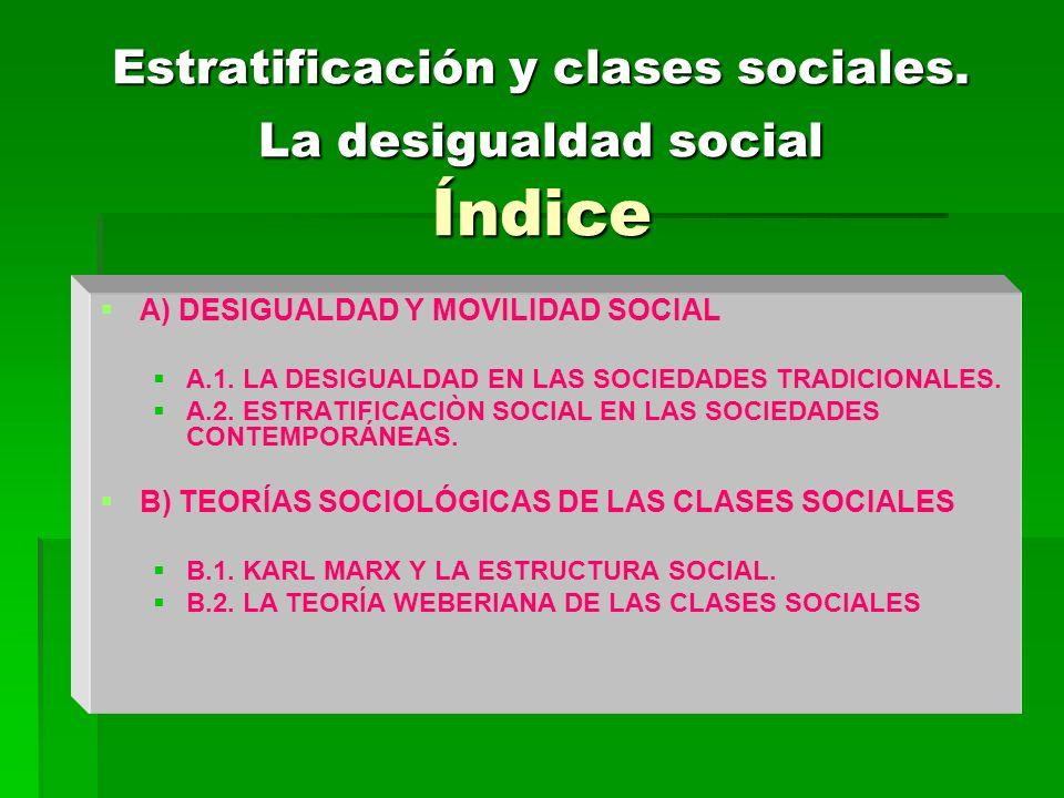 Estratificación y clases sociales. La desigualdad social Índice A) DESIGUALDAD Y MOVILIDAD SOCIAL A) DESIGUALDAD Y MOVILIDAD SOCIAL A.1. LA DESIGUALDA
