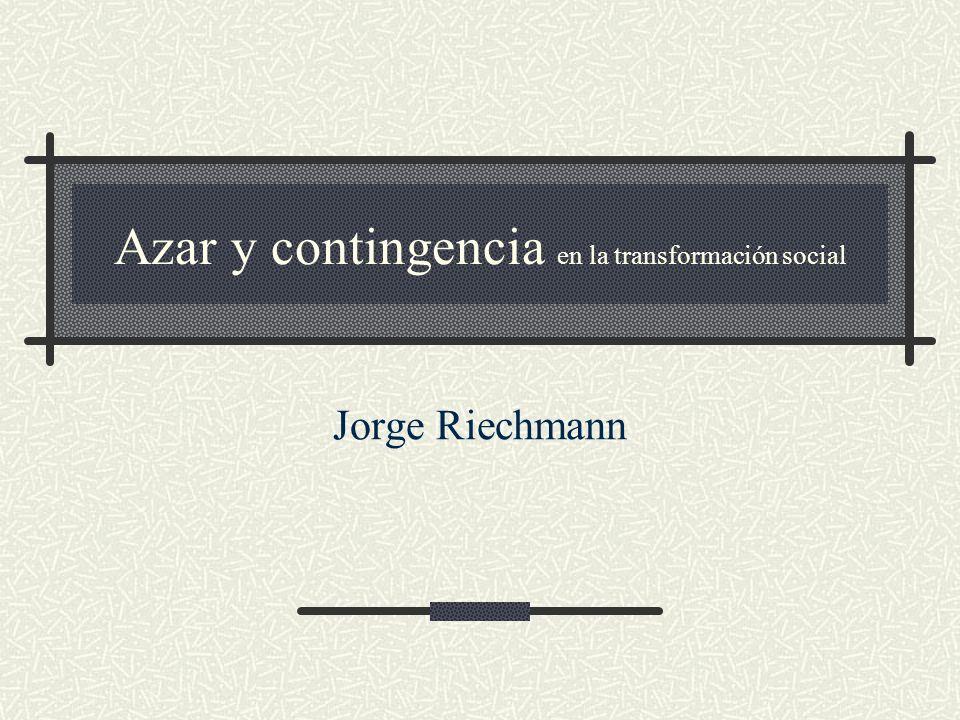 Azar y contingencia en la transformación social Jorge Riechmann